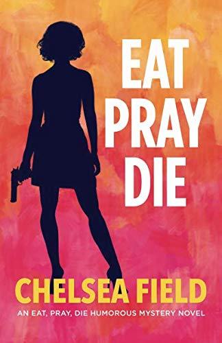 Eat, Pray, Die (An Eat, Pray, Die Humorous Mystery) (Volume 1) (Fashion Pet Plum)