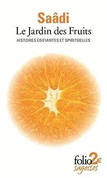 Le Jardin des Fruits: Histoires édifiantes et spirituelles par Saadi