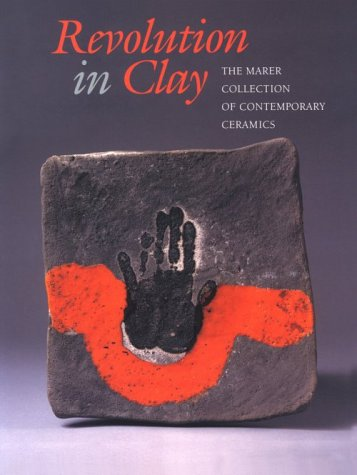 Revolution in Clay: The Marer Collection of Contemporary Ceramics