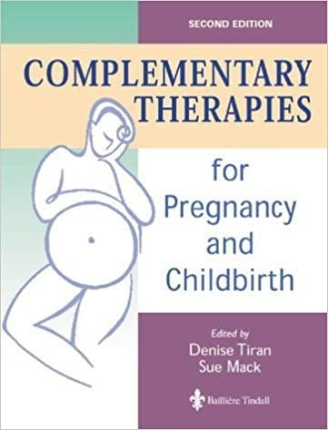Book Complementary Therapies for Pregnancy and Childbirth, 2e by Tiran MSc ADM PGCEA RM RGN<br><br>MSc ADM PGCEA RM RGN, Deni (2000)