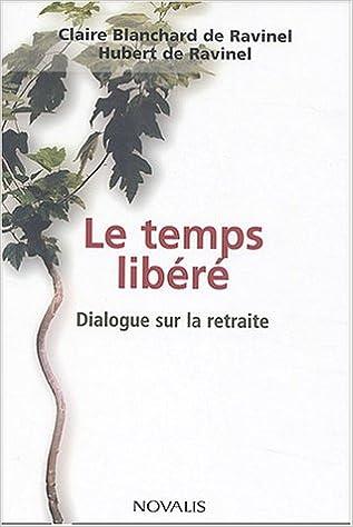En ligne téléchargement gratuit Le temps libéré : Dialogue sur la retraite pdf epub