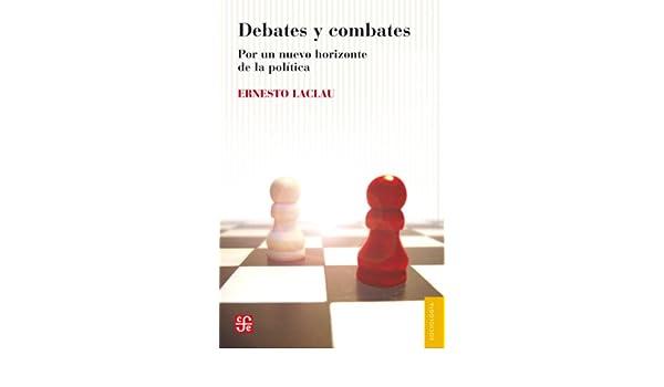 Debates y combates. Por un nuevo horizonte de la política eBook: Ernesto Laclau, Miguel Cañadas, Leonel Livchitz: Amazon.es: Tienda Kindle