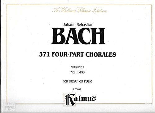 JOHANN SEBASTIAN BACH: 371 Four-Part Chorales ~ Volume 1 Nos. 1-198 (Organ or Piano) K 03047