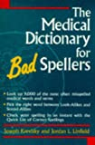 The Medical Dictionary for Bad Spellers, Joseph Krevisky and Jordan L. Linfield, 0471310697