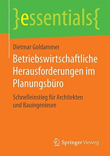 Betriebswirtschaftliche Herausforderungen im Planungsbüro Schnelleinstieg für Architekten und Bauingenieure (essentials)  [Goldammer, Dietmar] (Tapa Blanda)