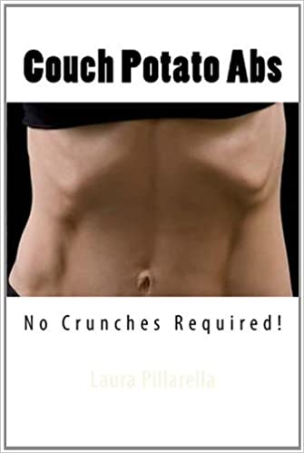 Couch Potato Abs: No Crunches Required! [Paperback] [2012] (Author) Laura Pillarella, Steve Breault