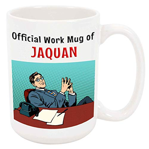 Jaquan Table - Official Work Mug of Jaquan - 15 Ounce Coffee Tea Mug, White Ceramic, Unique Present Gift Birthday Idea Friend Man Boss Co-Worker Boyfriend Husband Brother Father Grandfather Son Boy Uncle Nephew