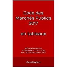 Code des Marchés Publics 2017 en tableaux: Conforme aux décrets n° 2016-360 du 25 mars 2016 et n° 2017-516 du 10 avril 2017 (French Edition)