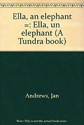 Ella, an elephant =: Ella, un elephant (A Tundra book)
