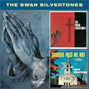 Swan Silvertones / Saviour Pass Me Not
