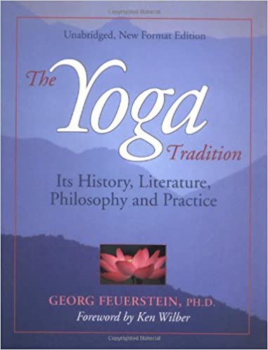 The Yoga Tradition Its History Literature Philosophy And Practice Georg Feuerstein Ken Wilber 8601200863819 Amazon Books