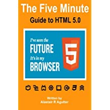 The Five Minute Guide To HTML 5.0: The New Fifth Core Element Architecture of the World Wide Web