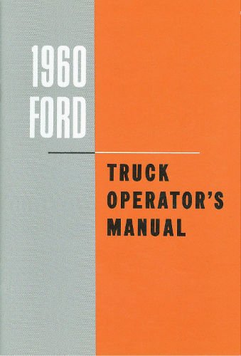 A MUST HAVE FOR OWNERS & RESTORERS 1960 FORD PICKUPS & TRUCKS OWNERS INSTRUCTION & OPERATING MANUAL - USERS GUIDE. INCLUDES F100, F250, F350, F-700 thru F-950, F-1000 thru F-1100, P-350, P-400, P-500, T-700, T-750, T-800 T-950, C-Series