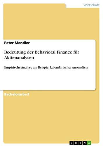 Bedeutung der Behavioral Finance für Aktienanalysen: Empirische Analyse am Beispiel kalendarischer Anomalien (German -