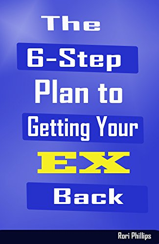 The 6-Step Plan to Getting Your EX Back