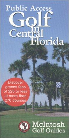 Public Access Golf in Central Florida (McIntosh Golf Guides)