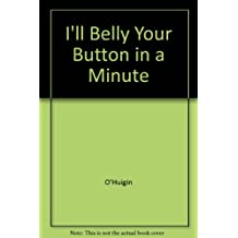I'll belly your button in a minute