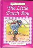 img - for The Little Dutch Boy: A Tale of Perseverance (Little Classics) book / textbook / text book