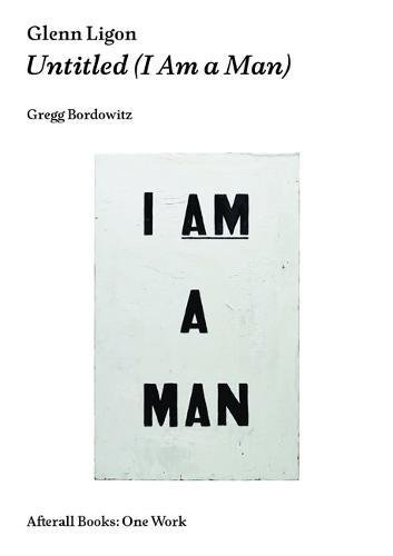 [B.O.O.K] Glenn Ligon: Untitled (I Am a Man) (Afterall Books / One Work) ZIP