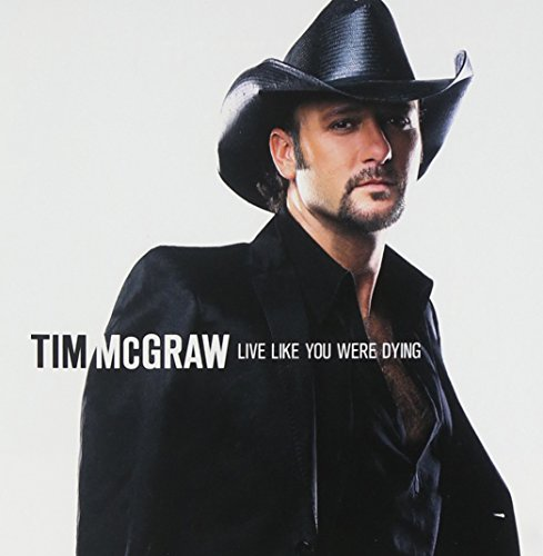 Tim Mcgraw - Tim Mcgraw Live Like You Were Dying - Zortam Music