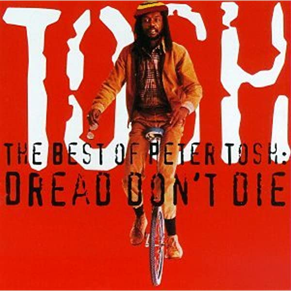 Tosh, Peter, Tosh, Peter - The Best of Peter Tosh: Dread Don't Die -  Amazon.com Music