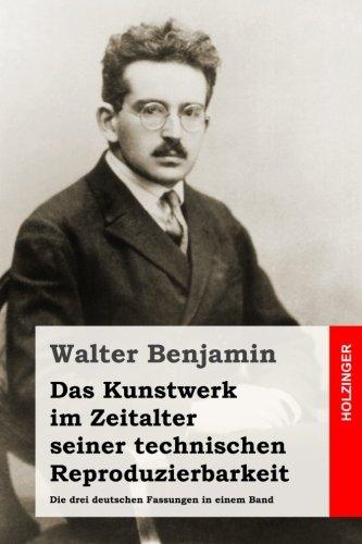 Das Kunstwerk im Zeitalter seiner technischen Reproduzierbarkeit: Die drei deutschen Fassungen in einem Band  [Benjamin, Walter] (Tapa Blanda)