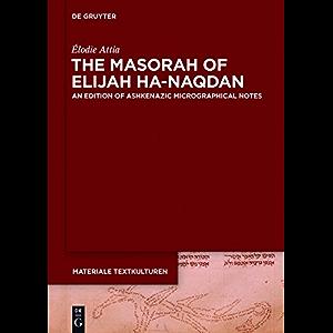 The Masorah of Elijah ha-Naqdan: An Edition of Ashkenazic Micrographical Notes (Materiale Textkulturen Book 11)