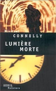 Lumière morte : roman, Connelly, Michael