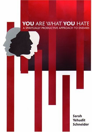 You Are What You Hate: A Spiritually Productive Approach to Enemies