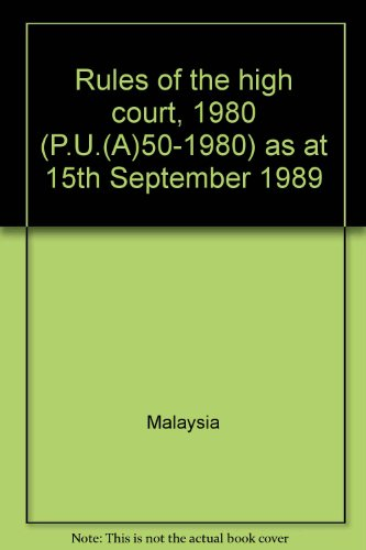 Rules of the high court, 1980 (P.U.(A)50-1980) as at 15th September 1989 Malaysia