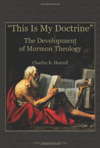This Is My Doctrine: The Development of Mormon Theology by Greg Kofford Books Inc