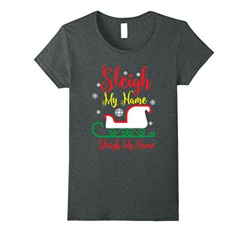 Womens Sleigh My Name Shirt Funny Santa Christmas Pun Song T-Shirt Large Dark Heather