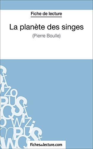 La planète des singes de Pierre Boulle (Fiche de lecture): Analyse complète de l'oeuvre (French Edition) (La Planete Des Singes)
