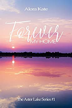 Forever My Home (The Aster Lake Series Book 1) by [Kate, Alora]