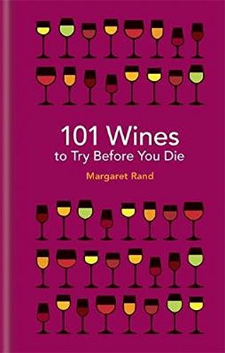 101 Wines to Try Before You Die by Margaret Rand