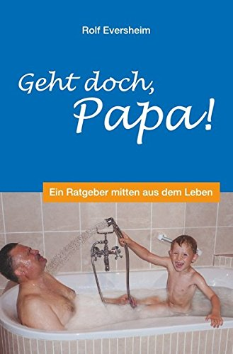 Geht doch, Papa!: Ein Ratgeber mitten aus dem Leben