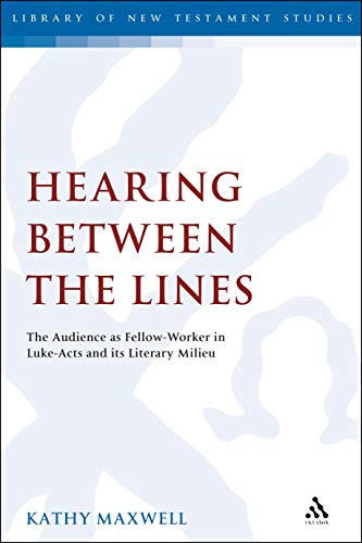 Hearing Between the Lines: The Audience as Fellow-Worker in Luke-Acts and its Literary Milieu (The Library of New Testament Studies)
