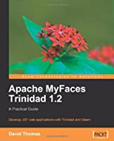 Apache MyFaces Trinidad 1.2: A Practical Guide Front Cover