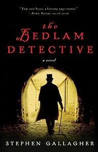 The Bedlam Detective: A Novel