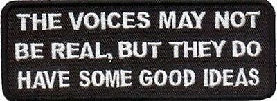 Voices Not Real But have Good Ideas Funny Biker Patch!! -