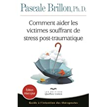 Comment aider les victimes souffrant de stress post-traumatique: Guide à l'intention des thérapeutes (Psychologie)