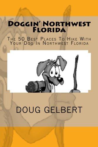 Doggin' Northwest Florida: The 50 Best Places To Hike With Your Dog In Northwest Florida pdf epub