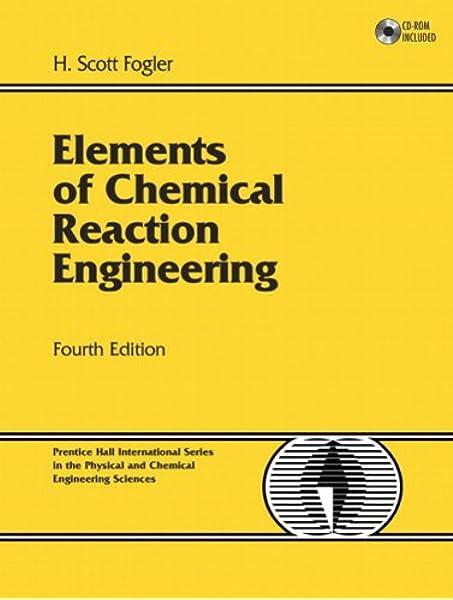 Amazon Com Elements Of Chemical Reaction Engineering 4th Edition 0076092027737 Fogler H Scott Books