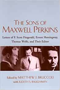an overview of the f scott fitzgeralds letter to maxwell perkins Perkins' correspondence with f scott fitzgerald is collected in dear scott, dear max: the fitzgerald-perkins  the family letters of maxwell perkins, letters .