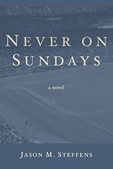 Never on Sundays: A Novel by [Steffens, Jason M.]
