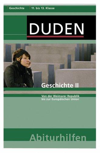 Geschichte II: Von der Weimarer Republik bis zur Europäischen Union. 11. bis 13. Schuljahr (Duden-Abiturhilfen)