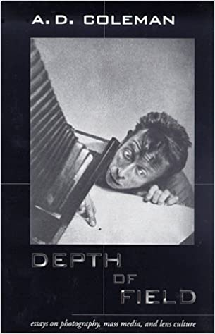 depth of field essays on photography mass media and lens culture  depth of field essays on photography mass media and lens culture a d coleman 9780826318169 com books