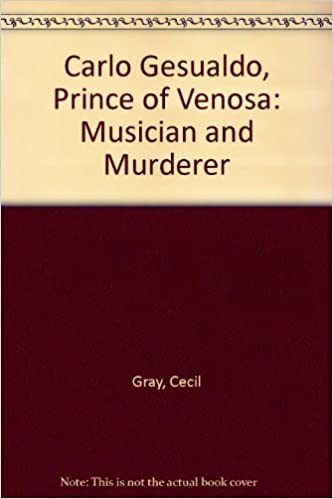 Carlo Gesualdo, Prince of Venosa: Musician and Murderer