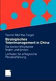 Strategisches Talentmanagement in China: Die besten Mitarbeiter finden und binden - Leitfaden für erfolgreiche Personalführung