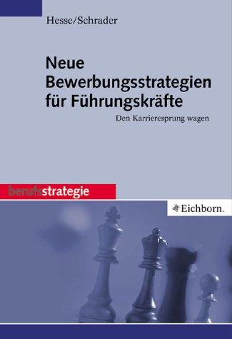 Neue Bewerbungsstrategien für Führungskräfte: Den Karrieresprung wagen Taschenbuch – März 2001 Jürgen Hesse Hans Ch Schrader Eichborn 3821838094